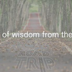Mike's words of wisdom from the road…