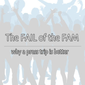 FAIL of the FAM: Why a press trip is better for journalists and DMOs